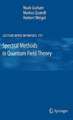 Spectral Methods in Quantum Field Theory By Graham, N./ Quandt, M./ Weigel, H.